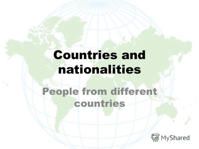 Countries and nationalities People from different countries