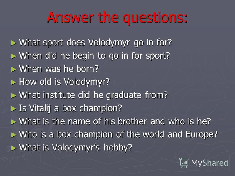 Answer the questions: What sport does Volodymyr go in for? What sport does Volodymyr go in for? When did he begin to go in for sport? When did he begin to go in for sport? When was he born? When was he born? How old is Volodymyr? How old is Volodymyr