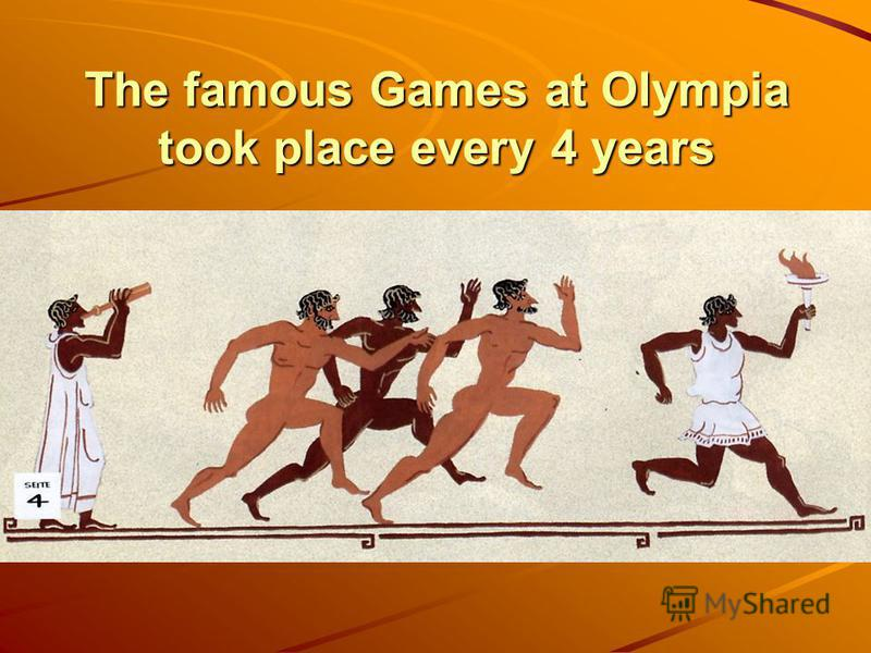 The famous Games at Olympia took place every 4 years