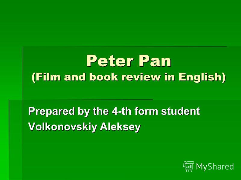 Peter Pan (Film and book review in English) Prepared by the 4-th form student Volkonovskiy Aleksey