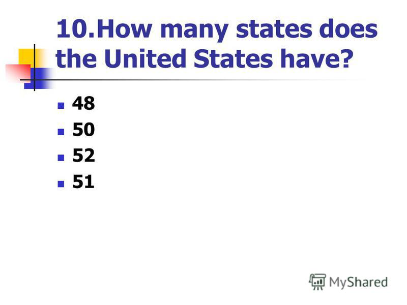 10.How many states does the United States have? 48 50 52 51