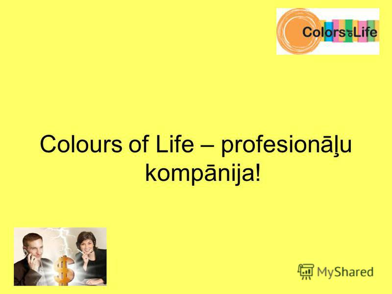 Colours of Life – profesionāļu kompānija!