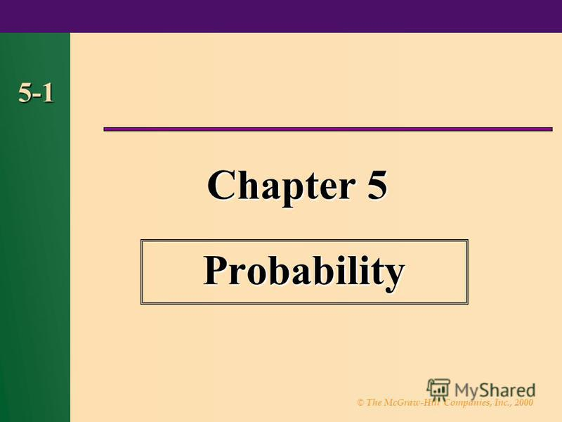 © The McGraw-Hill Companies, Inc., 2000 5-1 Chapter 5 Probability
