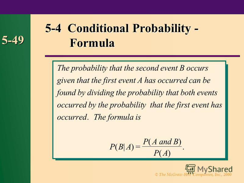 © The McGraw-Hill Companies, Inc., 2000 5-49 5-4 Conditional Probability - Formula s occurredbytheprobabilitythatthefirsteventhas occurredTheformulais PBA PAandB PA second.