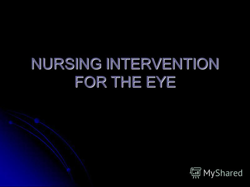 NURSING INTERVENTION FOR THE EYE