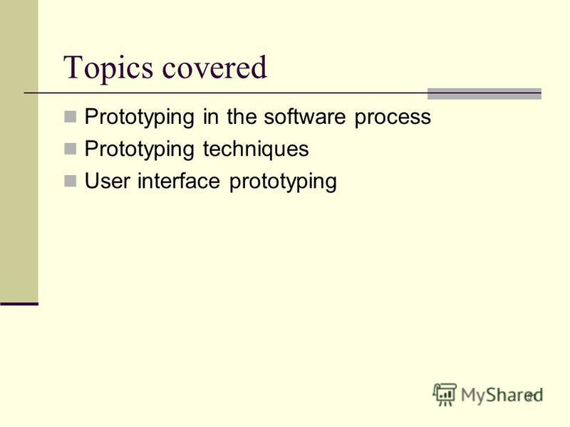 51 Topics covered Prototyping in the software process Prototyping techniques User interface prototyping