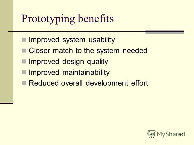 54 Prototyping benefits Improved system usability Closer match to the system needed Improved design quality Improved maintainability Reduced overall development effort