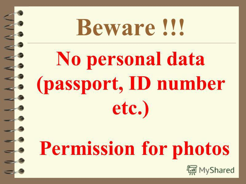 Beware !!! No personal data (passport, ID number etc.) Permission for photos