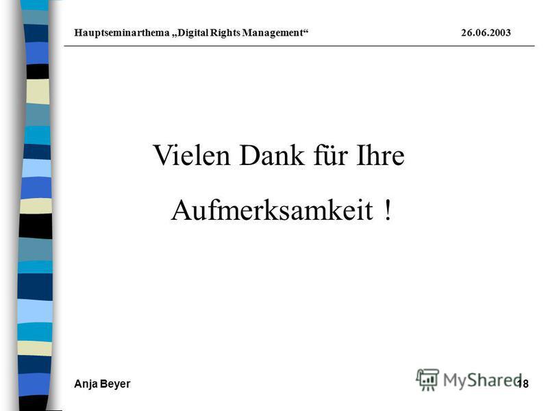 Hauptseminarthema Digital Rights Management26.06.2003 Anja Beyer18 Vielen Dank für Ihre Aufmerksamkeit !