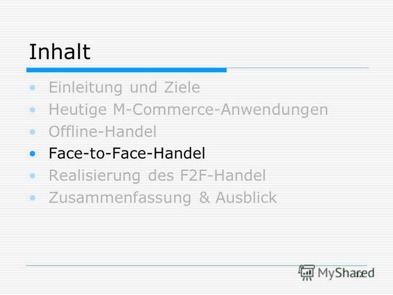 12 Inhalt Einleitung und Ziele Heutige M-Commerce-Anwendungen Offline-Handel Face-to-Face-Handel Realisierung des F2F-Handel Zusammenfassung & Ausblick