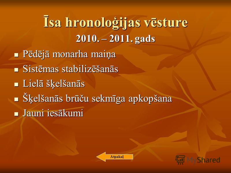 Īsa hronoloģijas vēsture 2010. – 2011. gads Pēdējā monarha maiņa Pēdējā monarha maiņa Sistēmas stabilizēšanās Sistēmas stabilizēšanās Lielā šķelšanās Lielā šķelšanās Šķelšanās brūču sekmīga apkopšana Šķelšanās brūču sekmīga apkopšana Jauni iesākumi J
