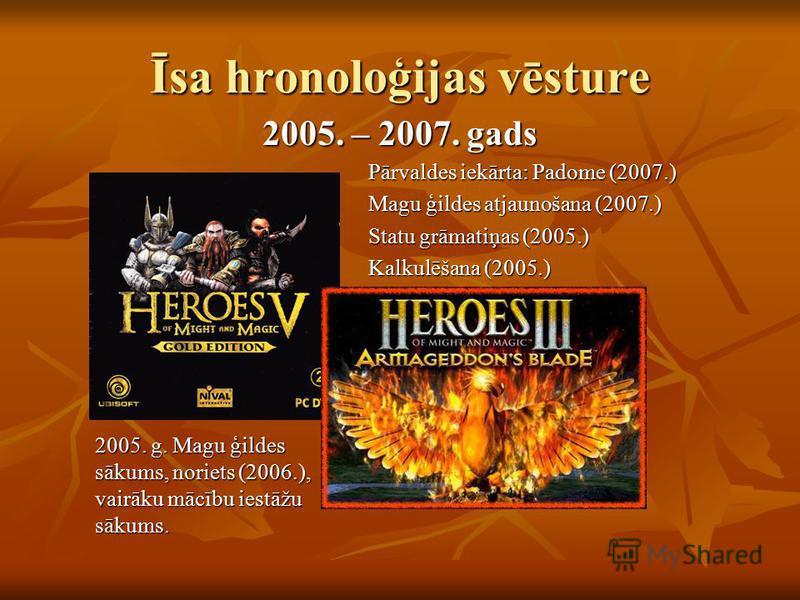 Īsa hronoloģijas vēsture 2005. – 2007. gads Pārvaldes iekārta: Padome (2007.) Magu ģildes atjaunošana (2007.) Statu grāmatiņas (2005.) Kalkulēšana (2005.) 2005. g. Magu ģildes sākums, noriets (2006.), vairāku mācību iestāžu sākums.