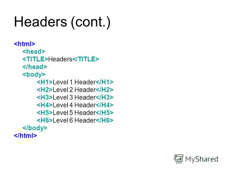 Headers 6 headers (Header elements) –H1 through H6