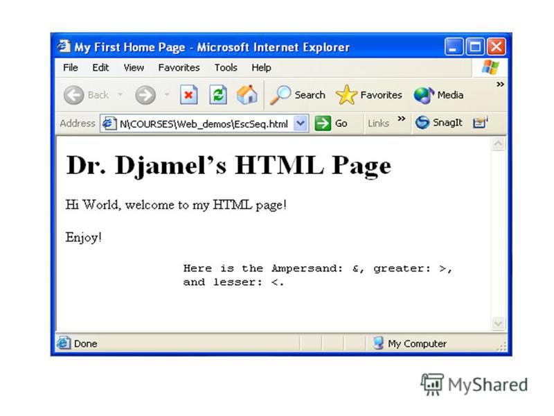 Special Characters (cont.) My First Home Page Dr Djamels HTML Page Hi World, welcome to my HTML page! Enjoy! Here is the Ampersand: &, greater: >, and lesser: <.