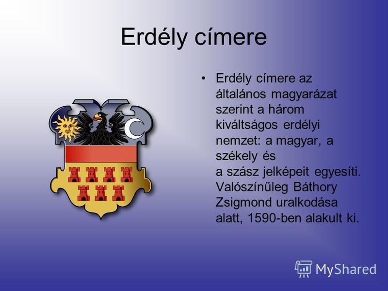 Erdély címere Erdély címere az általános magyarázat szerint a három kiváltságos erdélyi nemzet: a magyar, a székely és a szász jelképeit egyesíti. Valószínűleg Báthory Zsigmond uralkodása alatt, 1590-ben alakult ki.