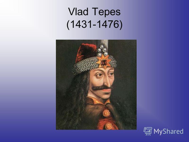 Vlad Tepes (1431-1476)
