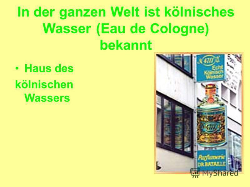In der ganzen Welt ist kölnisches Wasser (Eau de Cologne) bekannt Haus des kölnischen Wassers