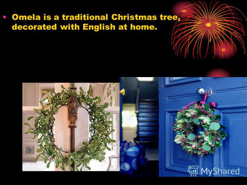 Omela is a traditional Christmas tree, decorated with English at home.