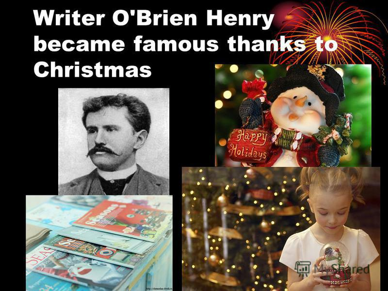 Writer O'Brien Henry became famous thanks to Christmas