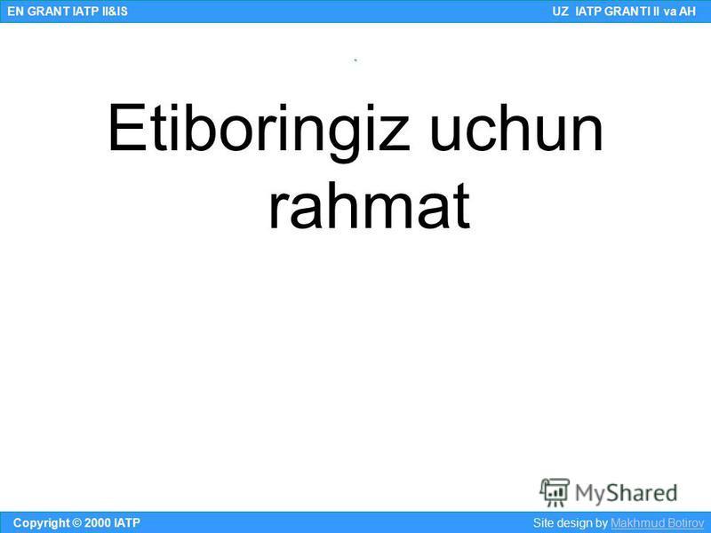 Etiboringiz uchun rahmat Copyright © 2000 IATP Site design by Makhmud BotirovMakhmud Botirov EN GRANT IATP II&IS UZ IATP GRANTI II va AH.