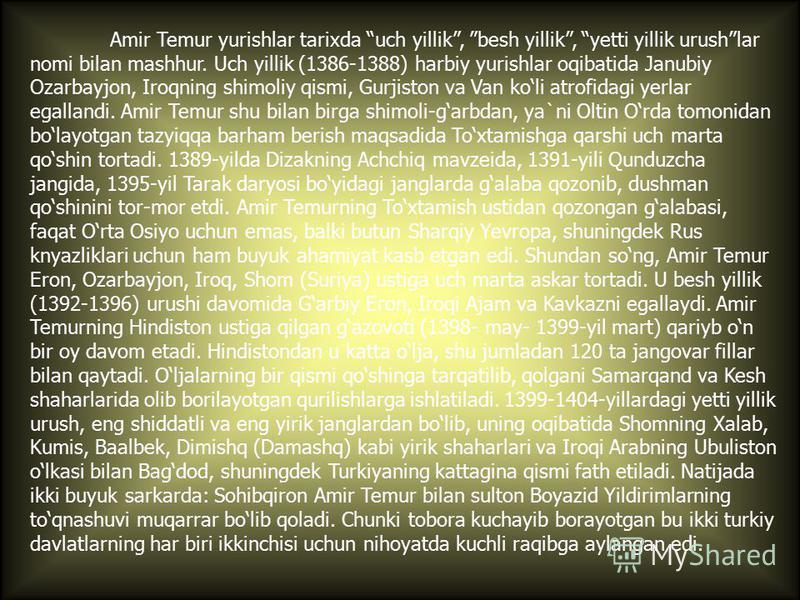 Amir Temur yurishlar tarixda uch yillik, besh yillik, yetti yillik urushlar nomi bilan mashhur. Uch yillik (1386-1388) harbiy yurishlar oqibatida Janubiy Ozarbayjon, Iroqning shimoliy qismi, Gurjiston va Van koli atrofidagi yerlar egallandi. Amir Tem