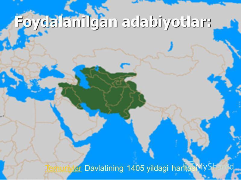 TemuriylarTemuriylar Davlatining 1405 yildagi haritasi Foydalanilgan adabiyotlar: