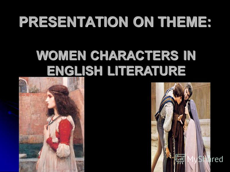 PRESENTATION ON THEME: WOMEN CHARACTERS IN ENGLISH LITERATURE
