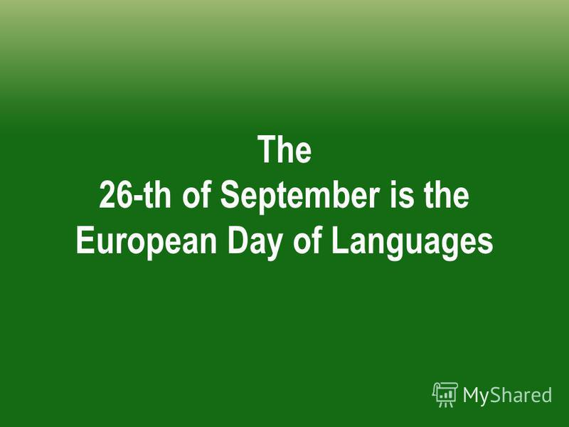 The 26-th of September is the European Day of Languages