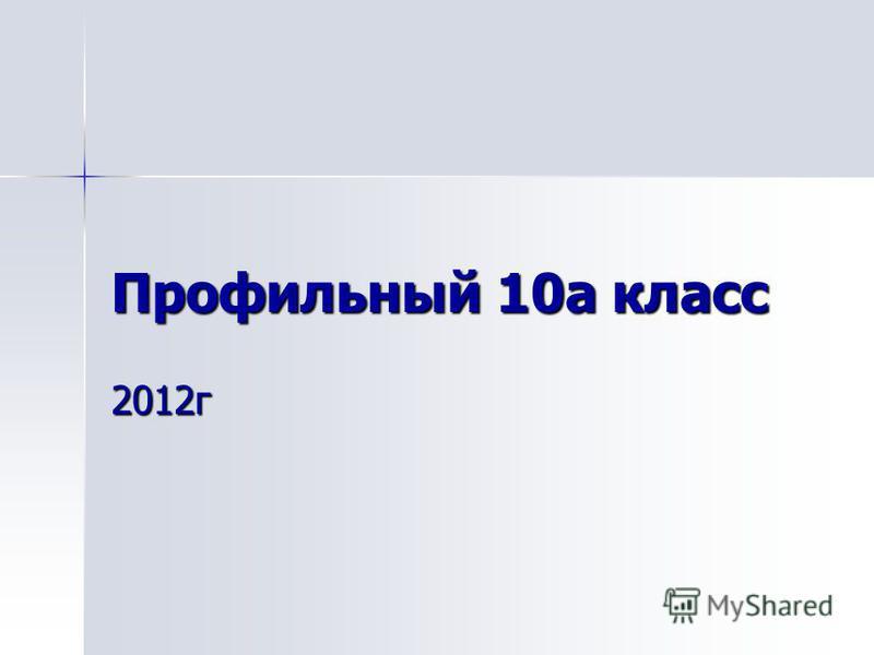 Профильный 10 а класс 2012 г
