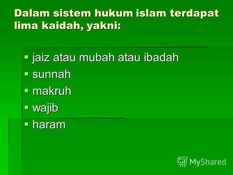 Dalam sistem hukum islam terdapat lima kaidah, yakni: jaiz atau mubah atau ibadah sunnah makruh wajib haram