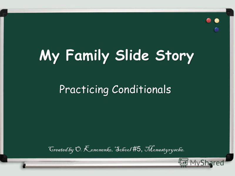 Practicing Conditionals My Family Slide Story Created by O. Kononenko, School #5, Monastyrysche.