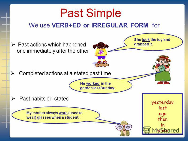 There are several ways to express past actions Past Simple Past Continuous Past Perfect Past Perfect Continuous Present Perfect