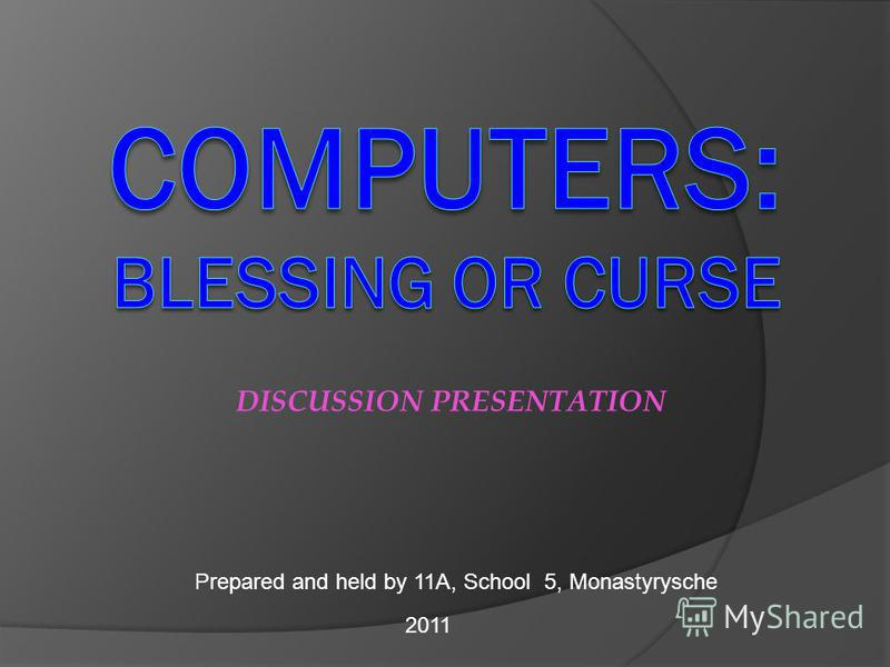 DISCUSSION PRESENTATION Prepared and held by 11A, School 5, Monastyrysche 2011