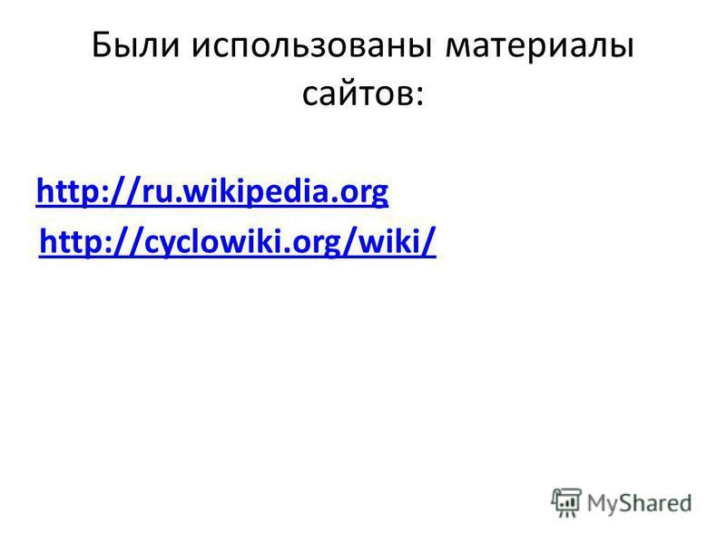 Были использованы материалы сайтов: http://cyclowiki.org/wiki/ http://ru.wikipedia.org