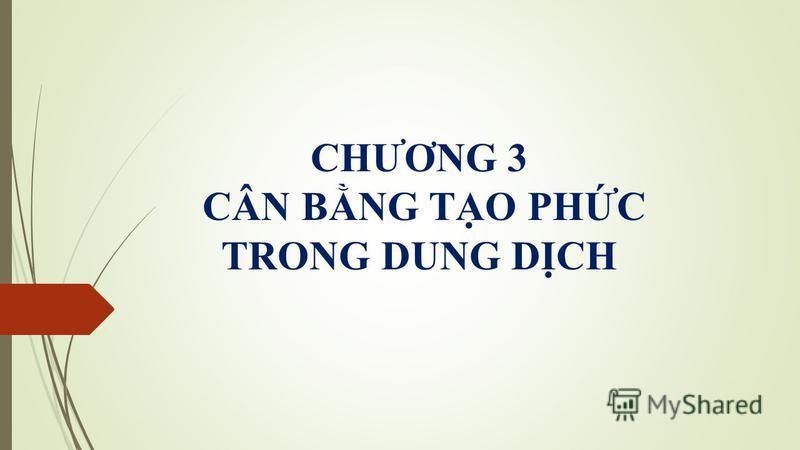 CHƯƠNG 3 CÂN BNG TO PHC TRONG DUNG DCH
