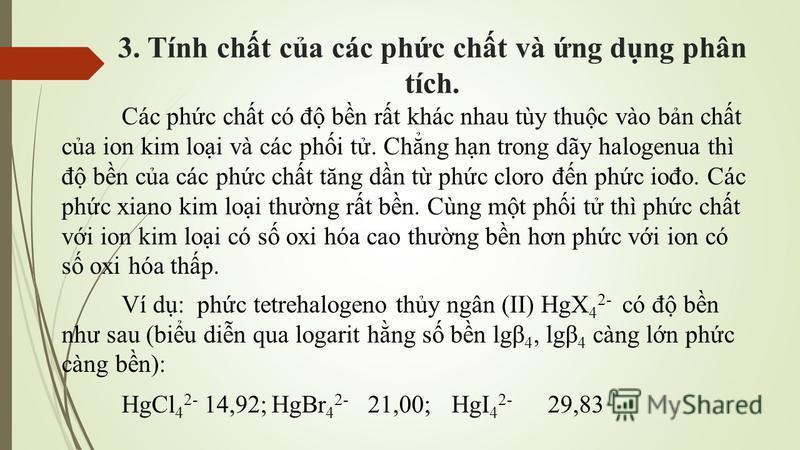 3. Tính cht ca các phc cht và ng dng phân tích. Các phc cht có đ bn rt khác nhau tùy thuc vào bn cht ca ion kim loi và các phi t. Chng hn trong dãy halogenua thì đ bn ca các phc cht tăng dn t phc cloro đn phc iođo. Các phc xiano kim loi thưng rt bn.