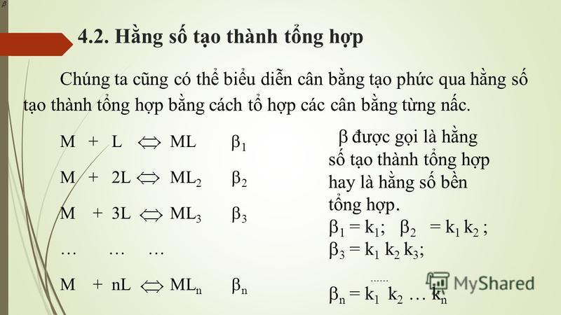 4.2. Hng s to thành tng hp Chúng ta cũng có th biu din cân bng to phc qua hng s to thành tng hp bng cách t hp các cân bng tng nc. M + L ML 1 M + 2L ML 2 2 M + 3L ML 3 3 … … … M + nL ML n n. đưc gi là hng s to thành tng hp hay là hng s bn tng hp. 1 =
