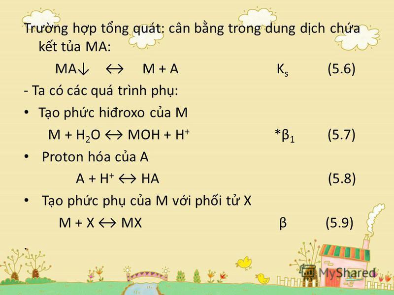 Tr ư ng hp tng quát: cân bng trong dung dch cha kt ta MA: MA M + A K s (5.6) - Ta có các quá trình ph: To phc hi đ roxo ca M M + H 2 O MOH + H + *β 1 (5.7) Proton hóa ca A A + H + HA (5.8) To phc ph ca M vi phi t X M + X MX β (5.9).
