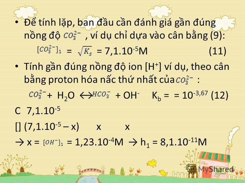Đ tính lp, ban đ u cn đ ánh giá gn đ úng nng đ, ví d ch da vào cân bng (9): = = 7,1.10 -5 M (11) Tính gn đ úng nng đ ion [H + ] ví d, theo cân bng proton hóa nc th nht ca : + H 2 O + OH - K b = = 10 -3,67 (12) C 7,1.10 -5 [](7,1.10 -5 – x) x x x = =