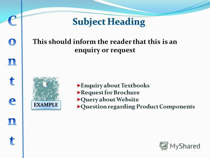 This should inform the reader that this is an enquiry or request EXAMPLEEXAMPLE Enquiry about Textbooks Request for Brochure Query about Website Question regarding Product Components