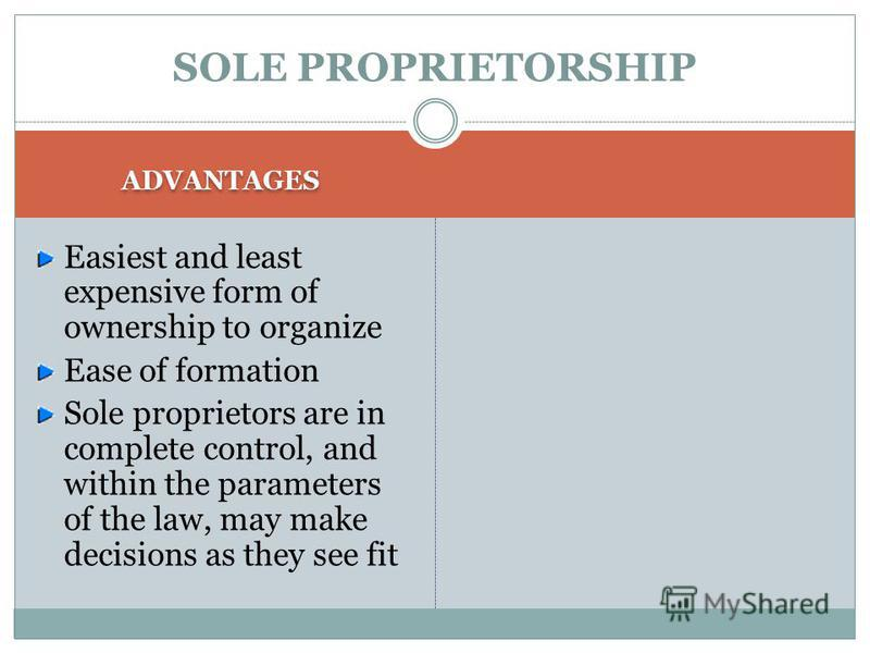 Sole Proprietorships ONE OWNER DIRECTLY ALL THE ASSETS AND PROFITS ARE ATTRIBUTED DIRECTLY TO THE OWNER. NO SPECIAL LEGAL REQUIREMENTS. OWNERS OWNERS EQUITY CONSISTS PRIMARILY OF THE OWNERS CAPITAL ACCOUNT. RESPONSIBILITY FOR RUNNING THE BUSINESS, IT