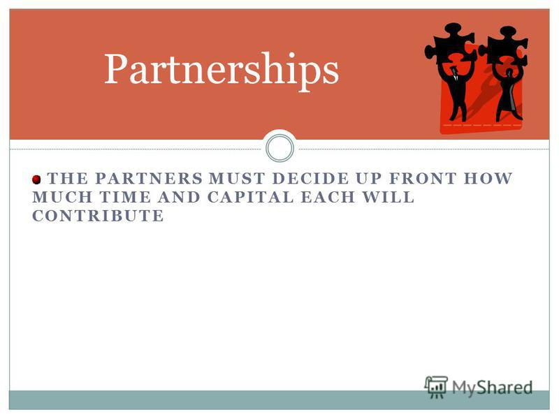 Partnerships TWO OR MORE OWNERS Partnership agreement may be oral or written. DIRECTLY PROFITS ARE ATTRIBUTED DIRECTLY TO THE PARTNERS. PARTNERS OWNERS EQUITY CONSISTS PRIMARILY OF THE PARTNERS CAPITAL ACCOUNTS. THE PARTNERS SHOULD HAVE A LEGAL AGREE