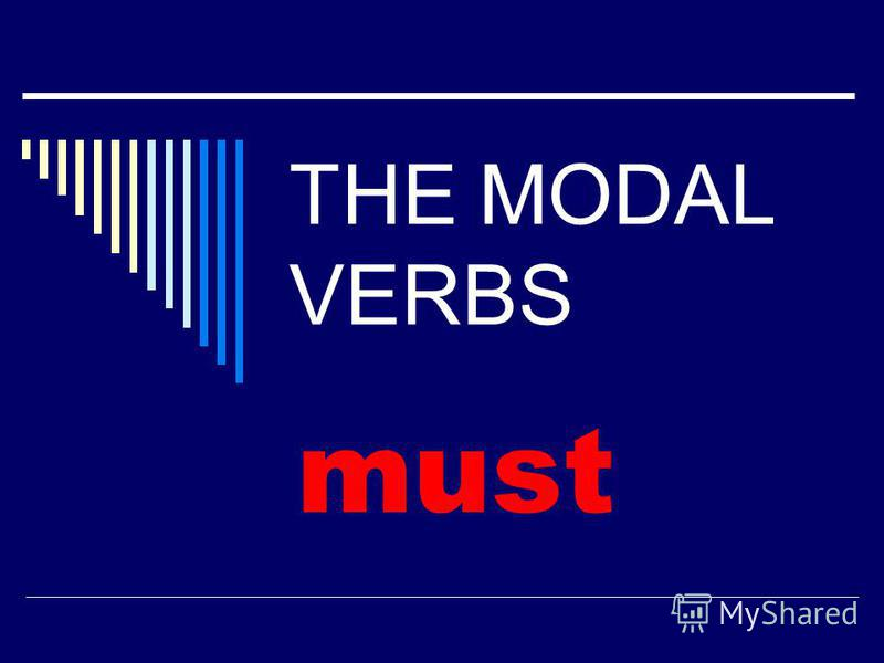 THE MODAL VERBS must