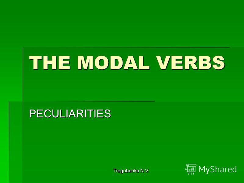 Tregubenko N.V. THE MODAL VERBS PECULIARITIES