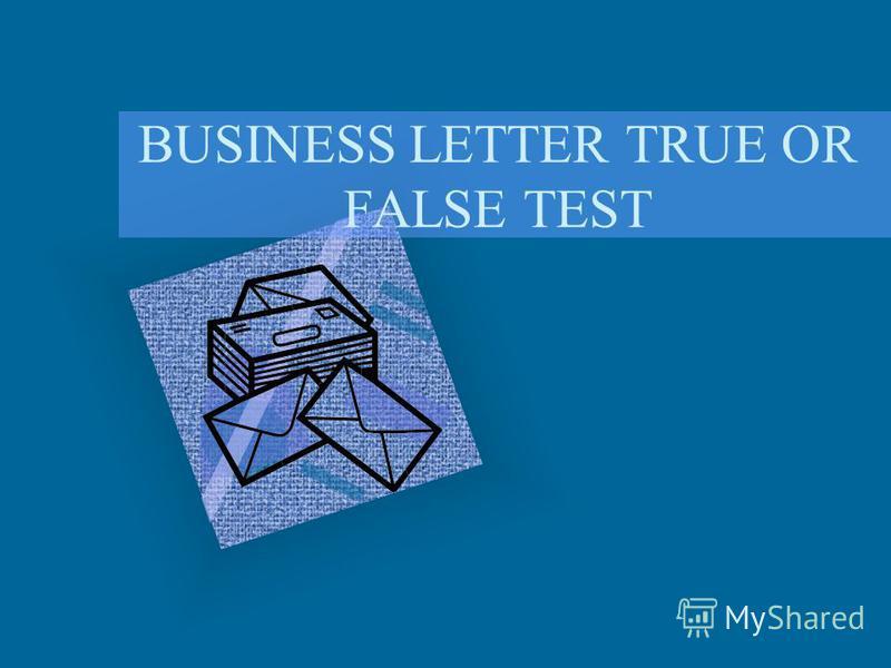 BUSINESS LETTER TRUE OR FALSE TEST