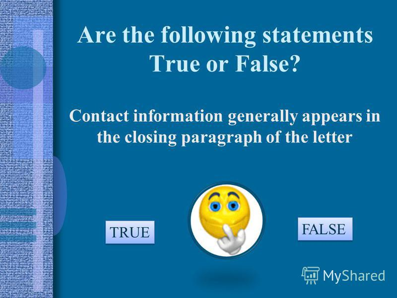 Are the following statements True or False? Contact information generally appears in the closing paragraph of the letter TRUE FALSE