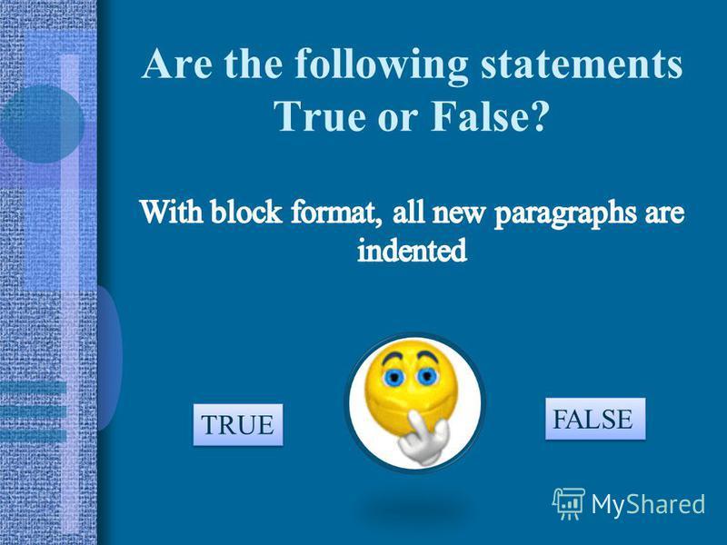 Are the following statements True or False? TRUE FALSE