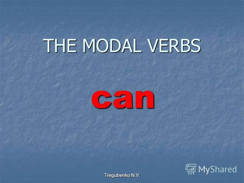 Tregubenko N.V. THE MODAL VERBS can