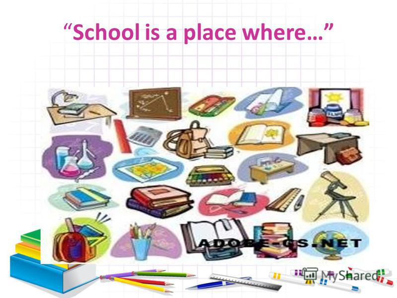 School is a place where…