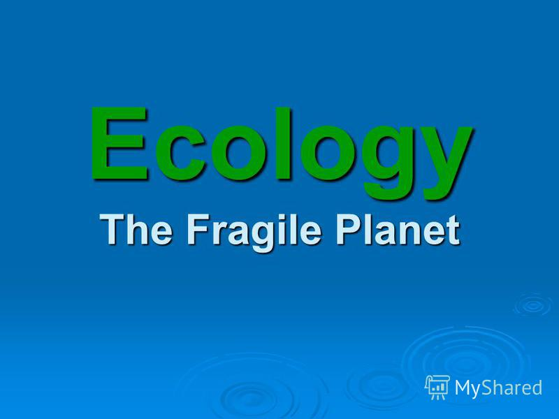 Ecology The Fragile Planet